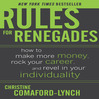 Rules For Renegades (MP3): How To Make More Money, Rock Your Career & Revel In Your Individuality
