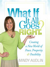 What If It All Goes Right (MP3): Creating a New World of Peace, Prosperity and Possibility