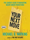 Your Next Move (MP3): The Leader's Guide to Successfully Navigating Major Career Transitions