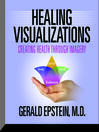 Healing Visualizations (MP3): Creating Health Through Imagery