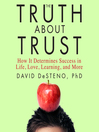The Truth About Trust (MP3): How It Determines Success in Life, Love, Learning, and More