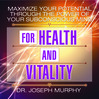 Maximize Your Potential Through The Power Of Your Subconscious Mind For Health And Vitality (MP3)