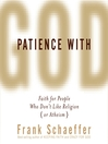 Patience with God (MP3): Faith for People Who Don't Like Religion (or Atheism)