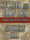 Succeed and Grow Rich Through Persuasion (MP3): Revised Edition