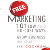 Free Marketing (MP3): 101 Low and No-Cost Ways To Grow Your Business, Online and Off