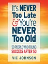 It's Never Too Late and You're Never Too Old (MP3): 50 People Who Found Success After 50