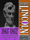 Abraham Lincoln: A Life 1861-1862 (MP3): The Fort Sumter Crisis, the Hundred Days, the Phony War, the Lincoln Family in the Executive Mansion