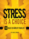 Stress is a Choice (MP3): 10 Rules To Simplify Your Life
