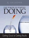 The Power of Positive Doing (MP3): Getting Good at Getting Results