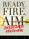 Ready, Fire, Aim (MP3): Zero to $100 Million in No Time Flat