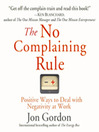 The No Complaining Rule (MP3): Positive Ways to Deal with Negativity at Work