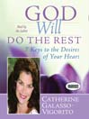 God Will Do the Rest (MP3): 7 Keys to the Desires of Your Heart