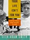 Your Life Isn't for You (MP3): A Selfish Person's Guide to Being Selfless