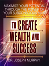 Maximize Your Potential Through the Power of Your Subconscious Mind to Create Wealth and Success (MP3)