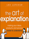 The Art of Explanation (MP3): Making Your Ideas, Products, and Services Easier to Understand