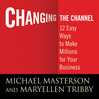 Changing the Channel (MP3): 12 Easy Ways To Make Millions For Your Business