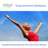 Eflexx Empowerment Meditation (MP3): A Guided Visualization For The Life Of Your Dreams