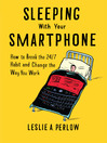Sleeping With Your Smart Phone (MP3): How To Break The 24/7 Habit And Change The Way You Work