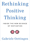 Rethinking Positive Thinking (MP3): Inside the New Science of Motivation