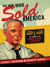 The Man Who Sold America (MP3): The Amazing but True Story of Albert D. Lasker and The Creation of the Advertising Century