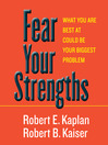 Fear Your Strengths (MP3): What You Are Best at Could Be Your Biggest Problem