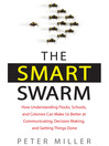 The Smart Swarm (MP3): How Understanding Flocks, Schools, and Colonies Can Make Us Better at Communicating, Decision Making, and Getting Things Done