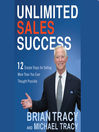 Unlimited Sales Success (MP3): 12 Simple Steps for Selling More than You Ever Thought Possible