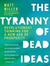 The Tyranny of Dead Ideas (MP3): Revolutionary Thinking for a New Age of Prosperity