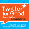 Twitter for Good (MP3): Change the World one Tweet at a Time