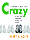You Need To Be A Little Crazy (MP3): The Truth About Starting and Creating Your Business