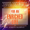 Maximize Your Potential Through The Power Of Your Subconscious Mind For An Enriched Life (MP3)