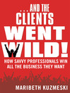 And The Clients Went Wild (MP3): How Savvy Professionals Win All the Business They Want