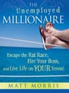 The Unemployed Millionaire (MP3): Escape the Rat Race, Fire Your Boss, and Live Life on YOUR Terms!