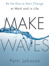 Make Waves (MP3): Be the One to Start Change at Work and in Life