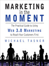 Marketing in the Moment (MP3): The Practical Guide to Using Web 3.0 Marketing to Reach Your Customers First
