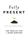Fully Present (MP3): The Science, Art, and Practice of Mindfulness