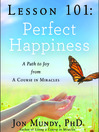 Lesson 101: Perfect Happiness (MP3): A Path to Joy from A Course in Miracles