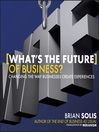 What's the Future of Business (MP3): Changing the Way Businesses Create Experiences