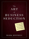 The Art of Business Seduction (MP3): A 30-Day Plan to Get Noticed, Get Promoted and Get Ahead