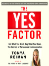 The Yes Factor (MP3): Get What You Want. Say What You Mean. The Secrets of Persuasive Communication