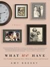 What We Have (MP3): A Memoir
