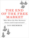 The End of the Free Market (MP3): Who Wins the War Between States and Corporations?