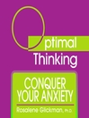 Conquer Your Anxiety (MP3): With Optimal Thinking