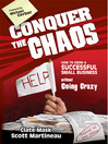 Conquer the Chaos (MP3): How to Grow a Successful Small Business Without Going Crazy