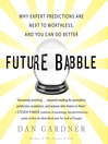 Future Babble (MP3): Why Expert Predictions Fail and Why We Believe Them Anyway