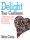 Delight Your Customers (MP3): 7 Simple Ways to Raise Your Customer Service from Ordinary to Extraordinary
