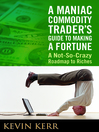 A Maniac Commodity Trader's Guide to Making a Fortune (MP3): A Not-So-Crazy Roadmap to Riches