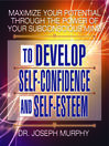 Maximize Your Potential Through the Power of Your Subconscious Mind to Develop Self-Confidence and Self-Esteem (MP3)
