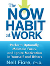 The Now Habit at Work (MP3): Perform Optimally, Maintain Focus, and Ignite Motivation in Yourself and Others