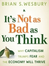 It's Not as Bad as You Think (MP3): Why Capitalism Trumps Fear and the Economy Will Thrive